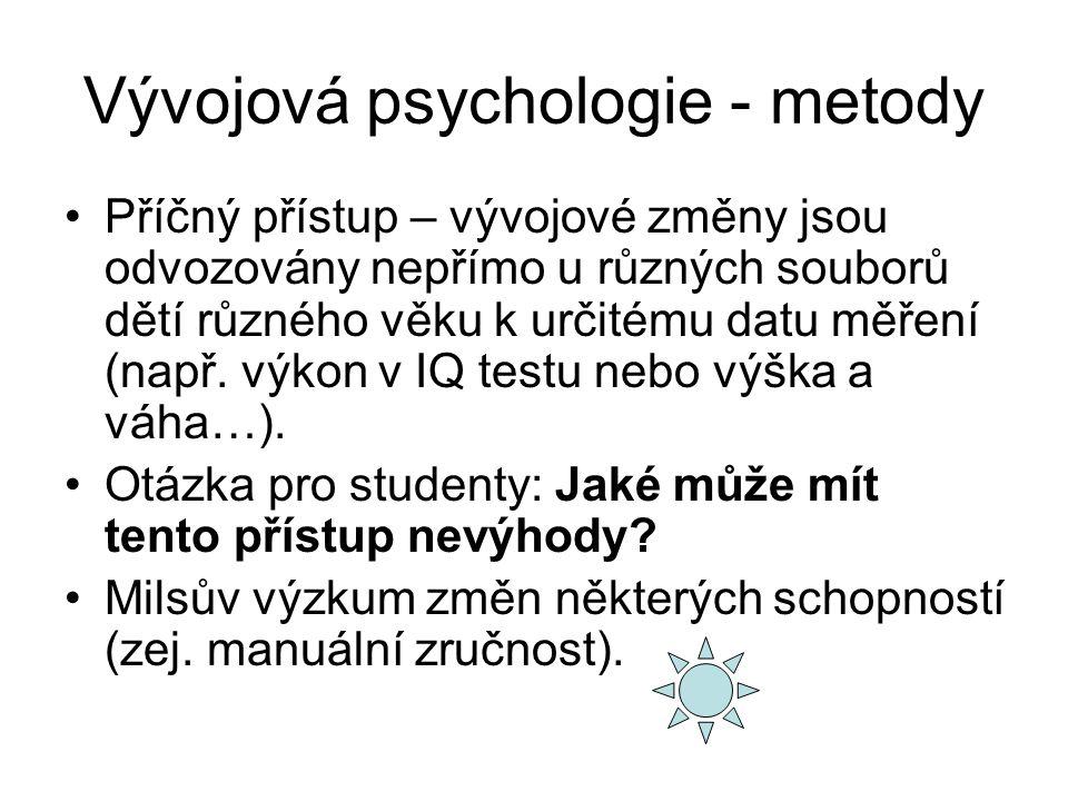 Vývojová psychologie - metody Příčný přístup – vývojové změny jsou odvozovány nepřímo u různých souborů dětí různého věku k určitému datu měření (např.