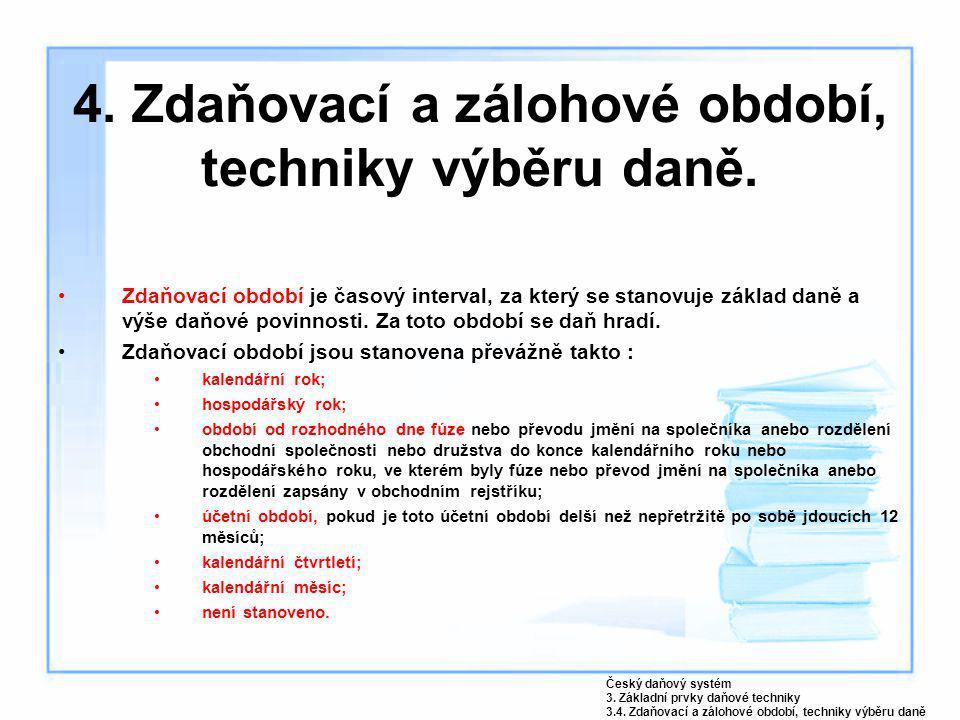 4. Zdaňovací a zálohové období, techniky výběru daně. Zdaňovací období je časový interval, za který se stanovuje základ daně a výše daňové povinnosti.