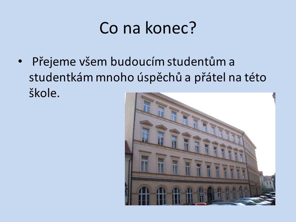 Co na konec? Přejeme všem budoucím studentům a studentkám mnoho úspěchů a přátel na této škole.