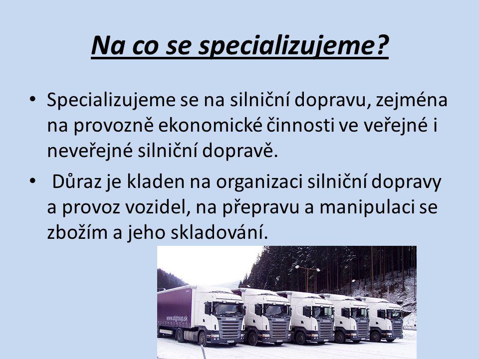 Na co se specializujeme? Specializujeme se na silniční dopravu, zejména na provozně ekonomické činnosti ve veřejné i neveřejné silniční dopravě. Důraz