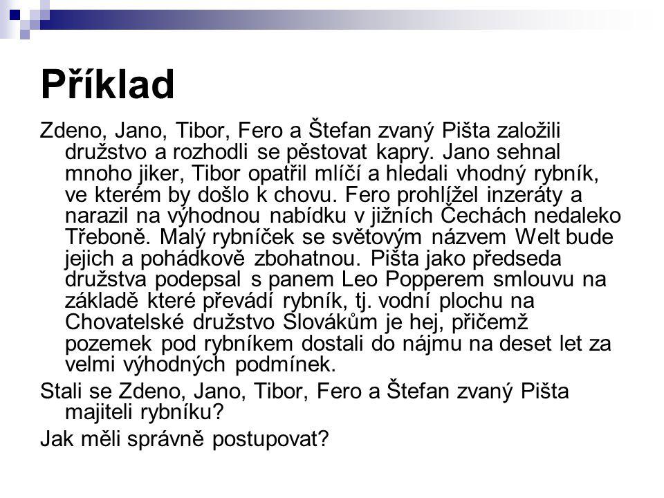 Příklad Zdeno, Jano, Tibor, Fero a Štefan zvaný Pišta založili družstvo a rozhodli se pěstovat kapry. Jano sehnal mnoho jiker, Tibor opatřil mlíčí a h