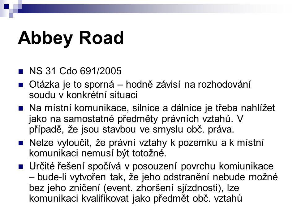 Abbey Road NS 31 Cdo 691/2005 Otázka je to sporná – hodně závisí na rozhodování soudu v konkrétní situaci Na místní komunikace, silnice a dálnice je t