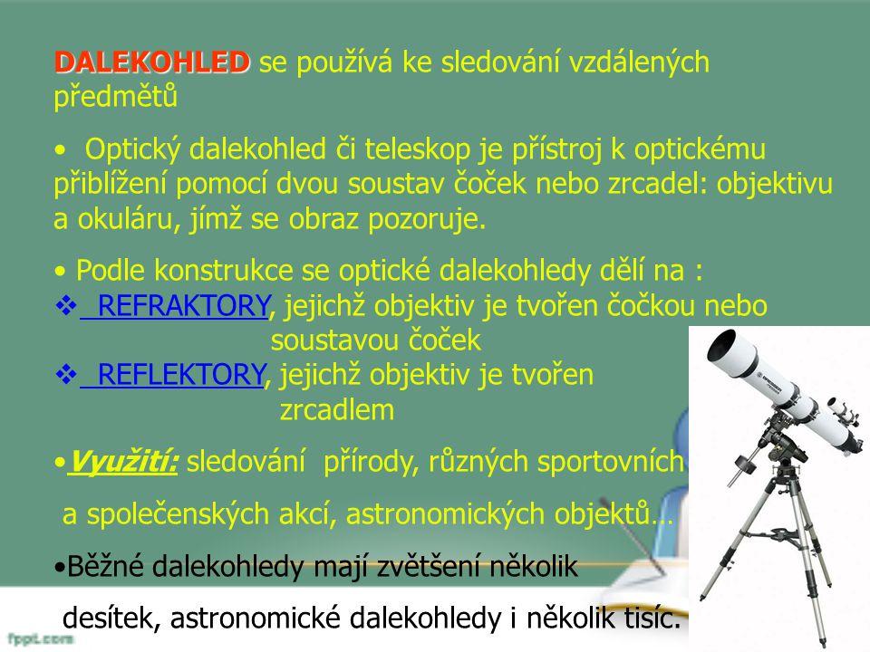 DALEKOHLED DALEKOHLED se používá ke sledování vzdálených předmětů Optický dalekohled či teleskop je přístroj k optickému přiblížení pomocí dvou soustav čoček nebo zrcadel: objektivu a okuláru, jímž se obraz pozoruje.