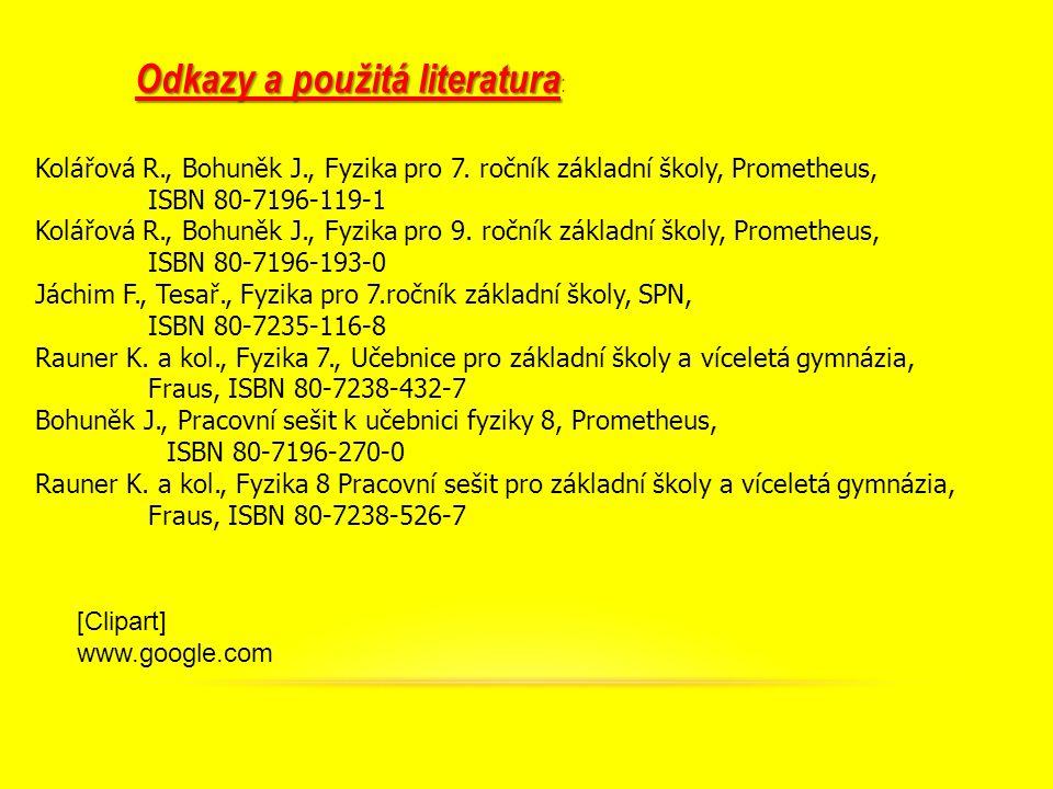 Odkazy a použitá literatura Odkazy a použitá literatura : Kolářová R., Bohuněk J., Fyzika pro 7.