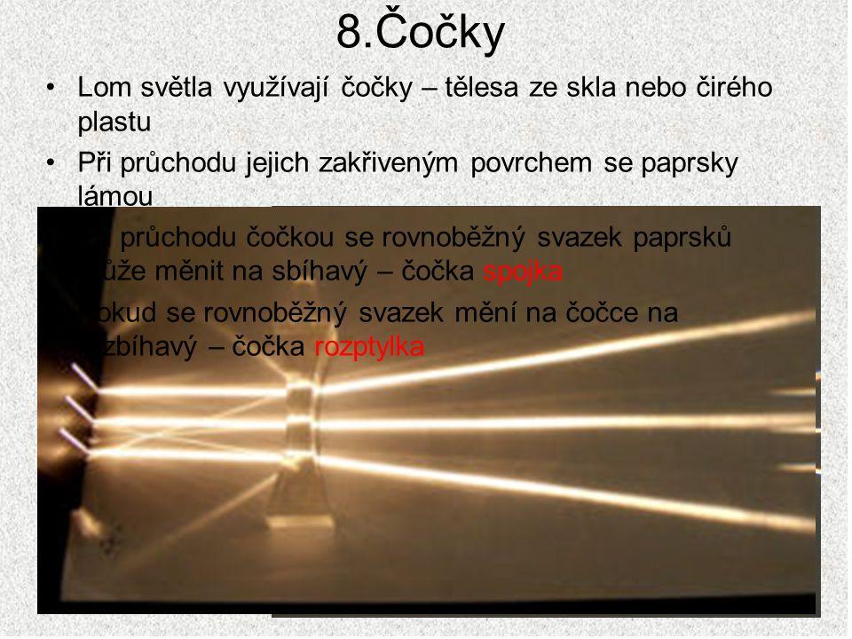 8.Čočky Lom světla využívají čočky – tělesa ze skla nebo čirého plastu Při průchodu jejich zakřiveným povrchem se paprsky lámou Při průchodu čočkou se