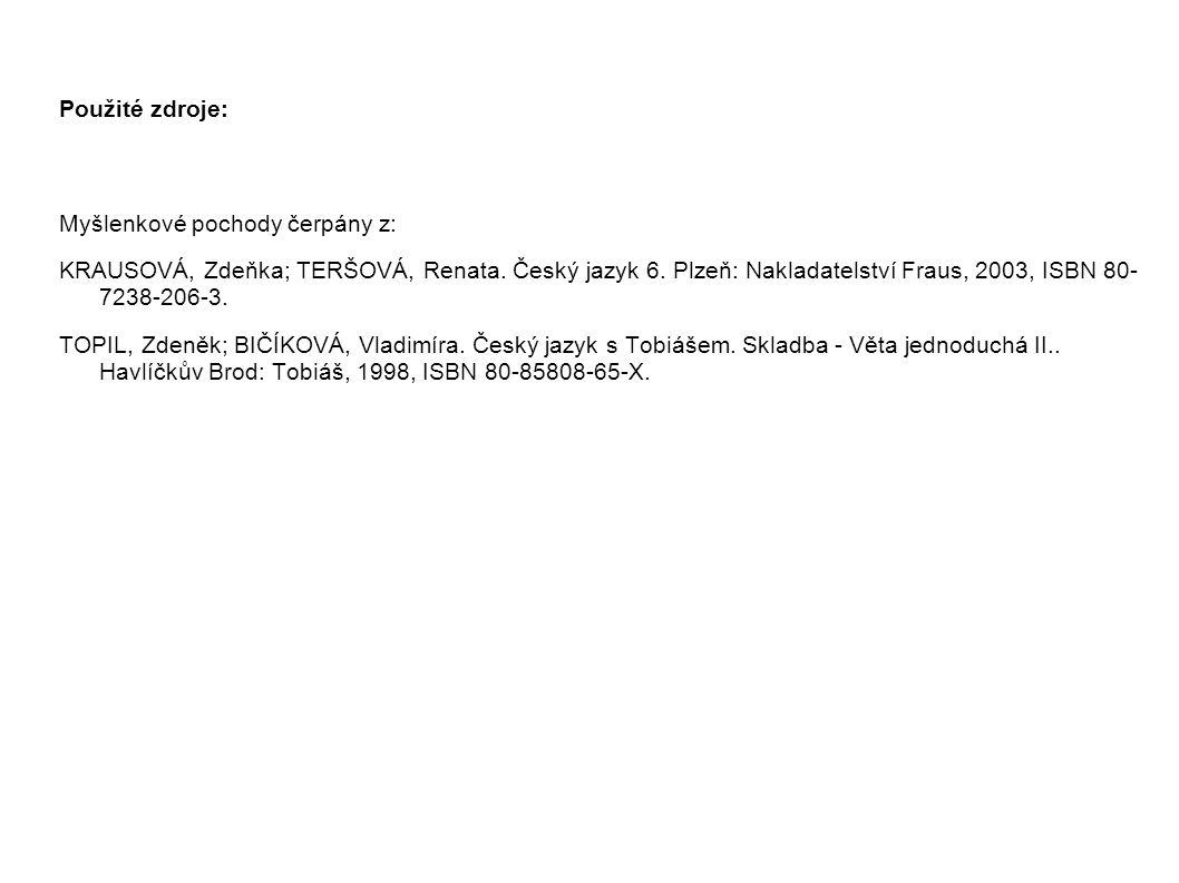 Použité zdroje: Myšlenkové pochody čerpány z: KRAUSOVÁ, Zdeňka; TERŠOVÁ, Renata. Český jazyk 6. Plzeň: Nakladatelství Fraus, 2003, ISBN 80- 7238-206-3