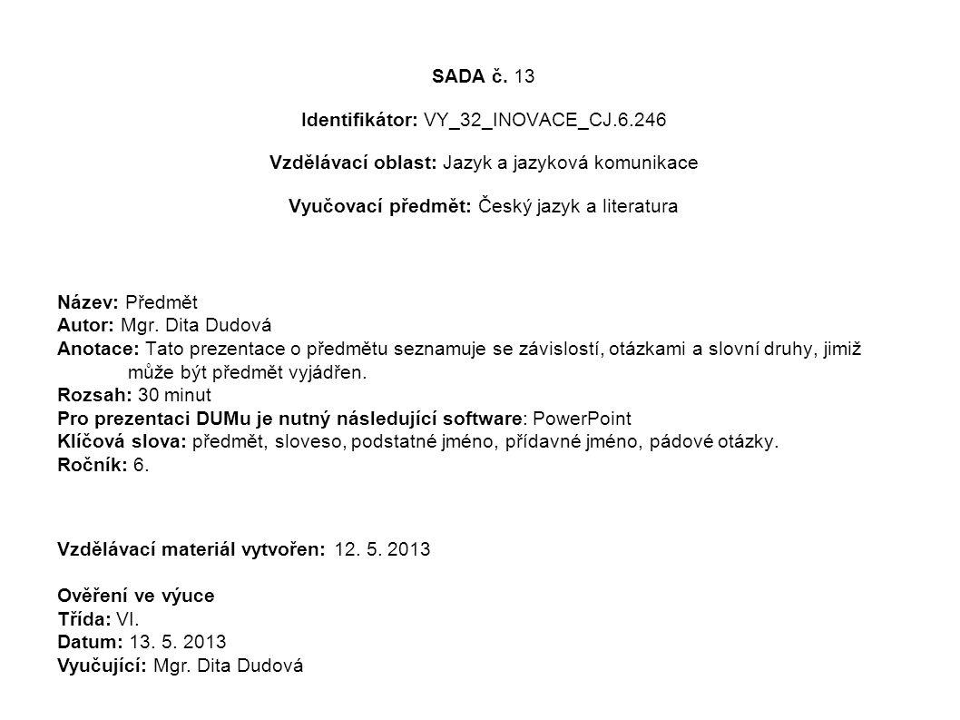 SADA č. 13 Identifikátor: VY_32_INOVACE_CJ.6.246 Vzdělávací oblast: Jazyk a jazyková komunikace Vyučovací předmět: Český jazyk a literatura Název: Pře