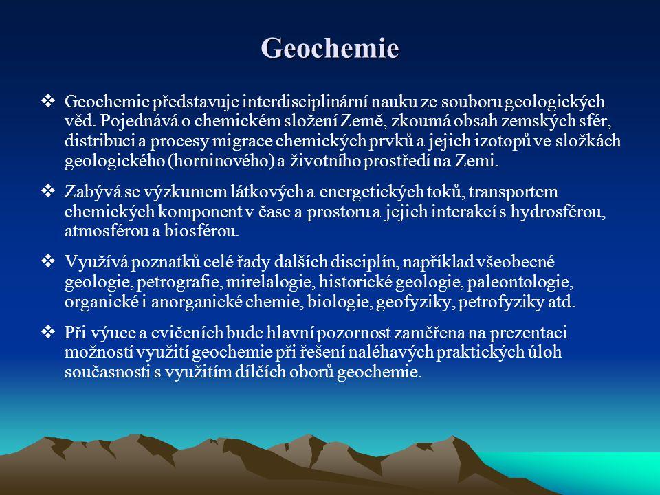 Geochemie  Geochemie představuje interdisciplinární nauku ze souboru geologických věd. Pojednává o chemickém složení Země, zkoumá obsah zemských sfér