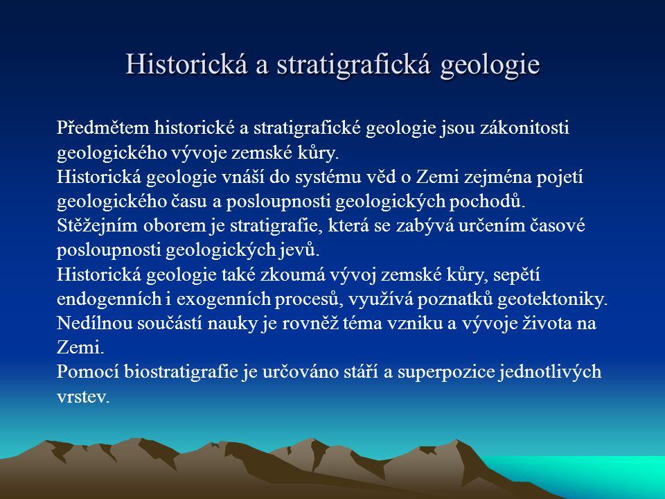 Předmětem historické a stratigrafické geologie jsou zákonitosti geologického vývoje zemské kůry. Historická geologie vnáší do systému věd o Zemi zejmé