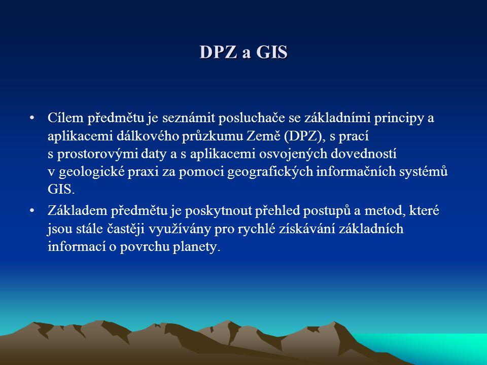 DPZ a GIS Cílem předmětu je seznámit posluchače se základními principy a aplikacemi dálkového průzkumu Země (DPZ), s prací s prostorovými daty a s apl