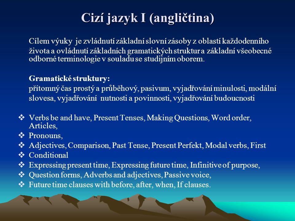 Cílem výuky je zvládnutí základní slovní zásoby z oblastí každodenního života a ovládnutí základních gramatických struktur a základní všeobecné odborn