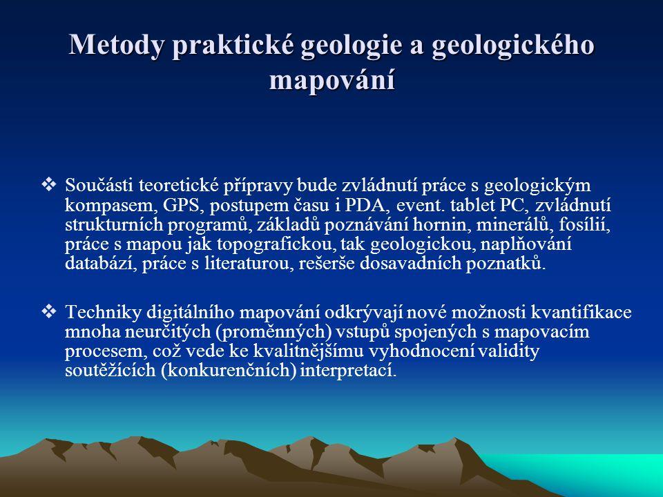 Metody praktické geologie a geologického mapování  Součásti teoretické přípravy bude zvládnutí práce s geologickým kompasem, GPS, postupem času i PDA