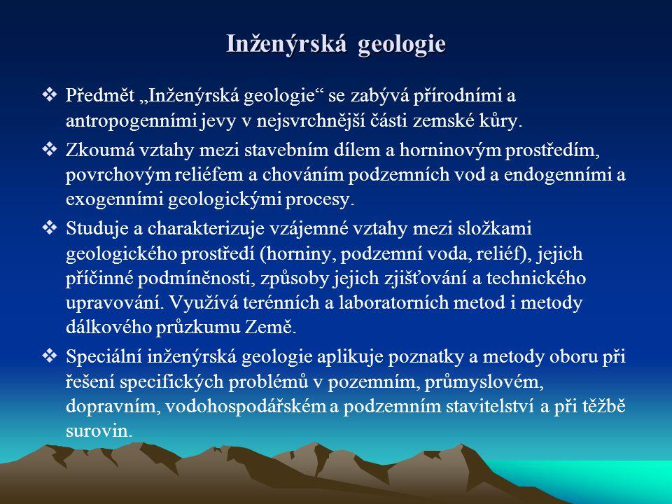 """Inženýrská geologie  Předmět """"Inženýrská geologie"""" se zabývá přírodními a antropogenními jevy v nejsvrchnější části zemské kůry.  Zkoumá vztahy mezi"""