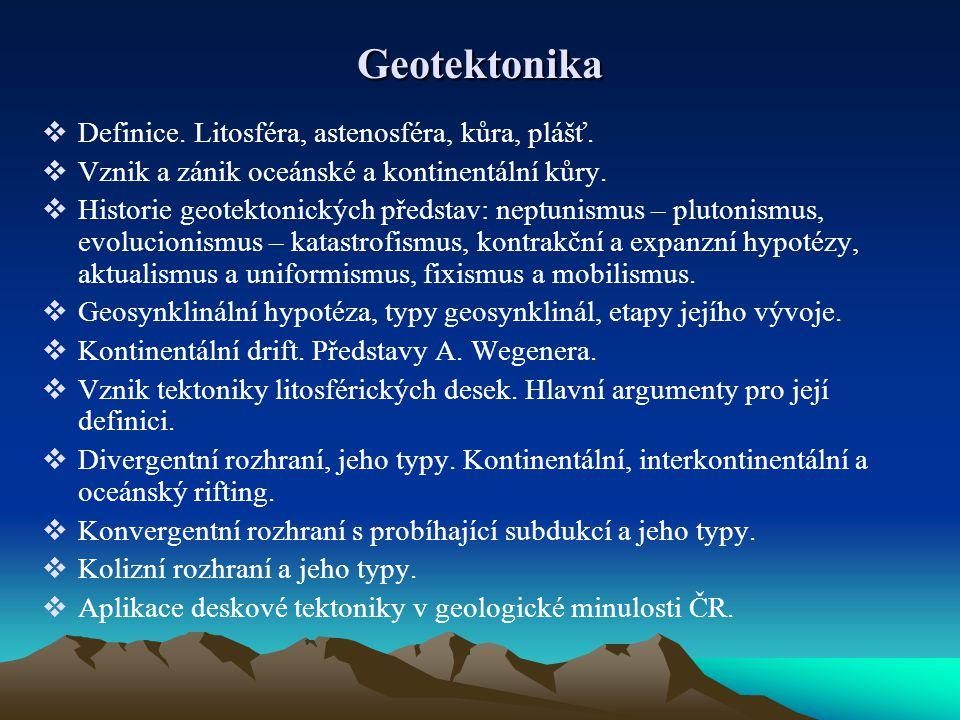 Geotektonika  Definice. Litosféra, astenosféra, kůra, plášť.  Vznik a zánik oceánské a kontinentální kůry.  Historie geotektonických představ: nept