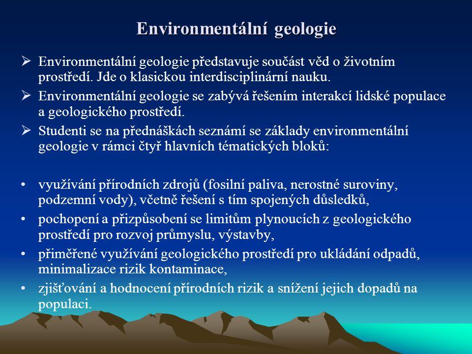 Environmentální geologie  Environmentální geologie představuje součást věd o životním prostředí. Jde o klasickou interdisciplinární nauku.  Environm