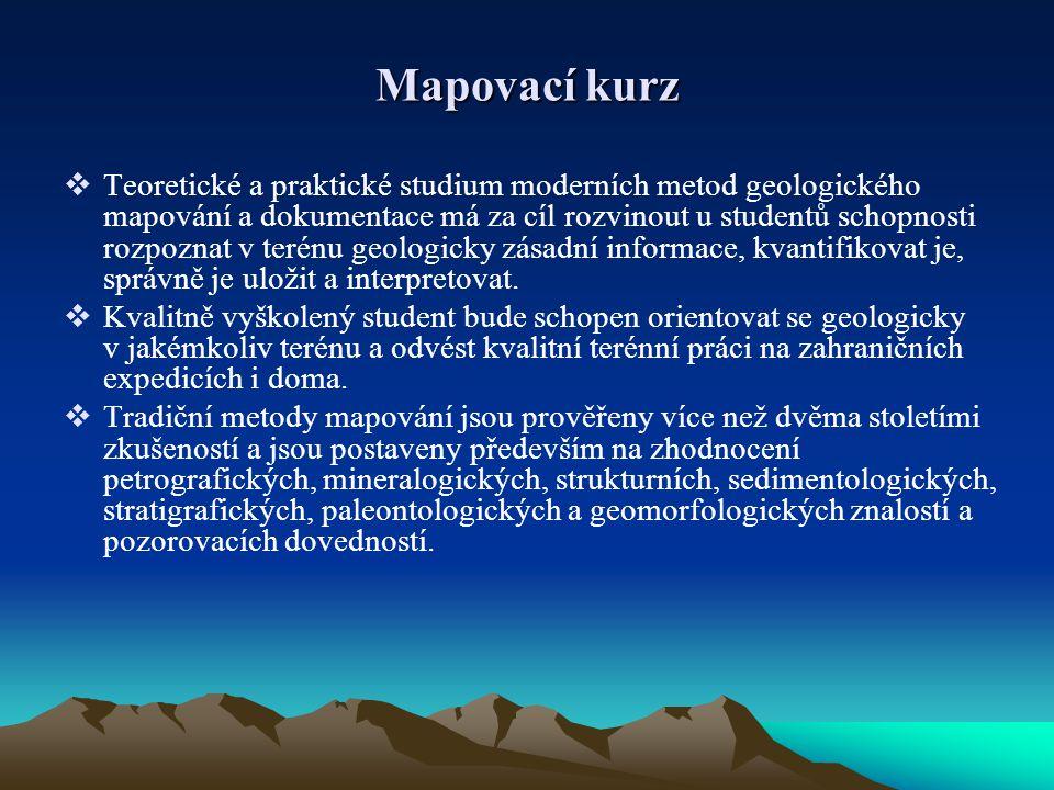 Mapovací kurz  Teoretické a praktické studium moderních metod geologického mapování a dokumentace má za cíl rozvinout u studentů schopnosti rozpoznat