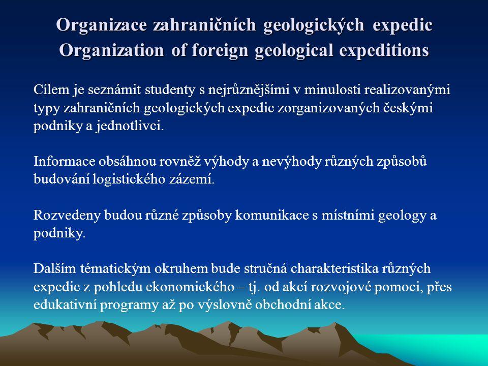 Organizace zahraničních geologických expedic Organization of foreign geological expeditions Cílem je seznámit studenty s nejrůznějšími v minulosti rea