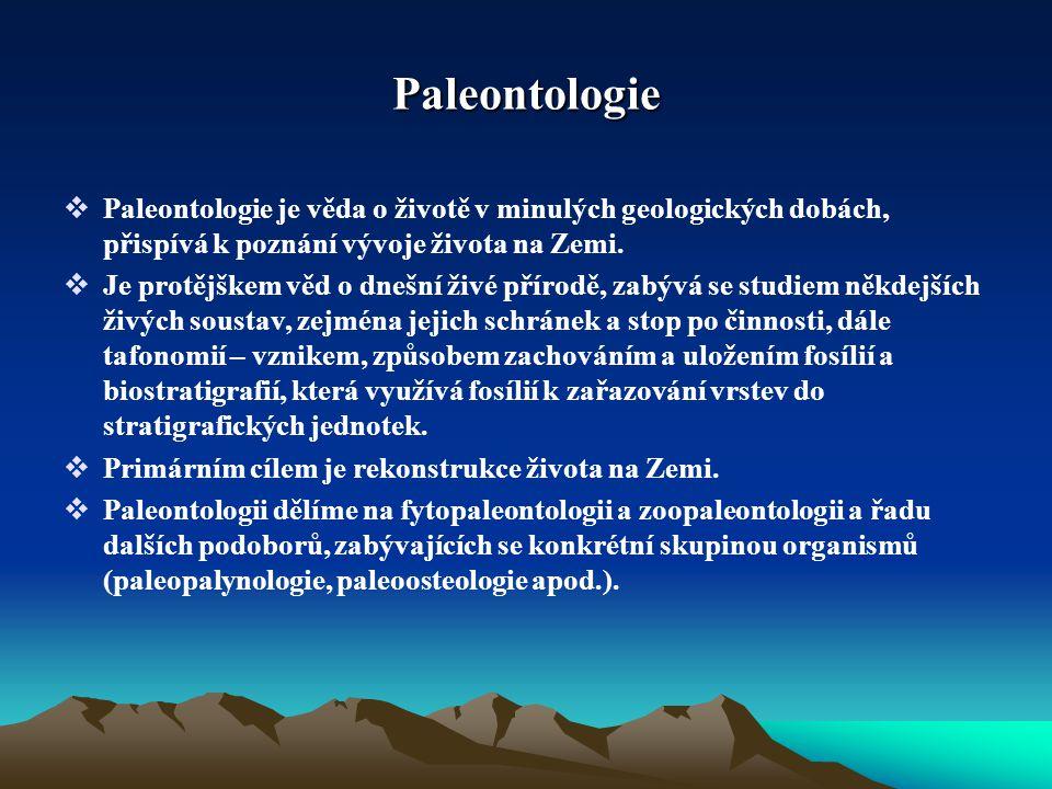 Paleontologie  Paleontologie je věda o životě v minulých geologických dobách, přispívá k poznání vývoje života na Zemi.  Je protějškem věd o dnešní