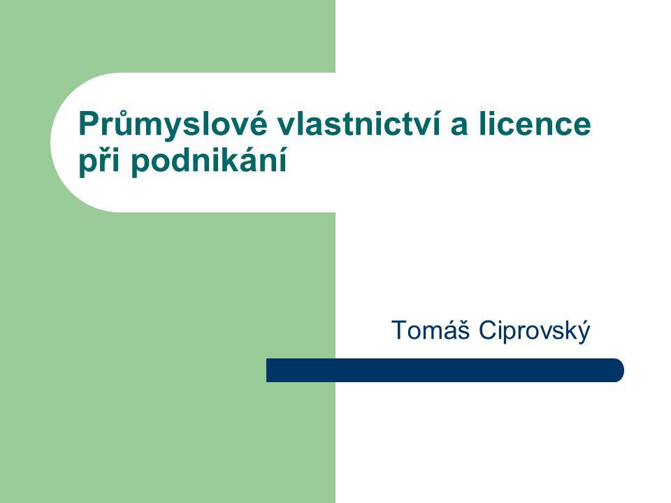 Tomáš Ciprovský Průmyslové vlastnictví a licence při podnikání
