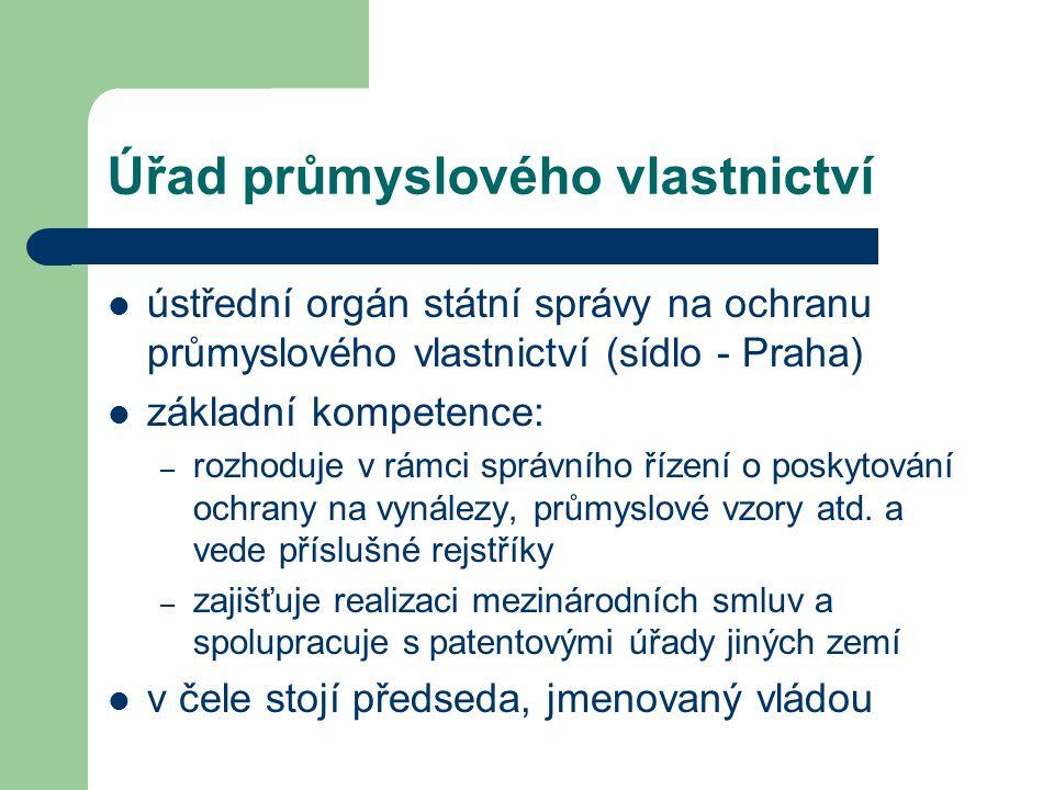 Úřad průmyslového vlastnictví ústřední orgán státní správy na ochranu průmyslového vlastnictví (sídlo - Praha) základní kompetence: – rozhoduje v rámc