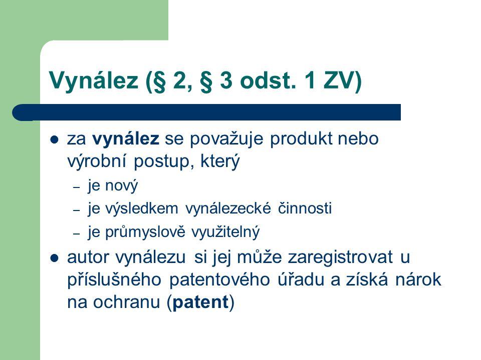 Vynález (§ 2, § 3 odst. 1 ZV) za vynález se považuje produkt nebo výrobní postup, který – je nový – je výsledkem vynálezecké činnosti – je průmyslově