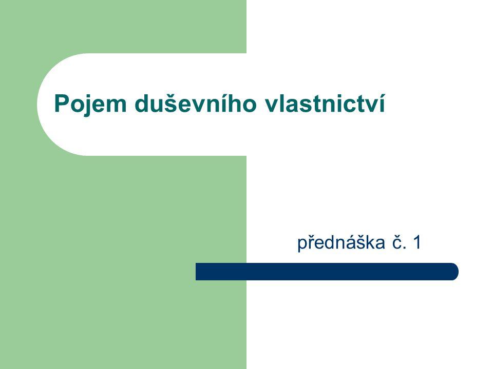 Pojem duševního vlastnictví přednáška č. 1