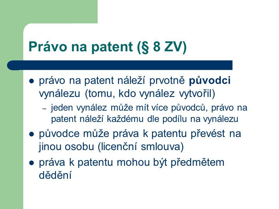 Právo na patent (§ 8 ZV) právo na patent náleží prvotně původci vynálezu (tomu, kdo vynález vytvořil) – jeden vynález může mít více původců, právo na