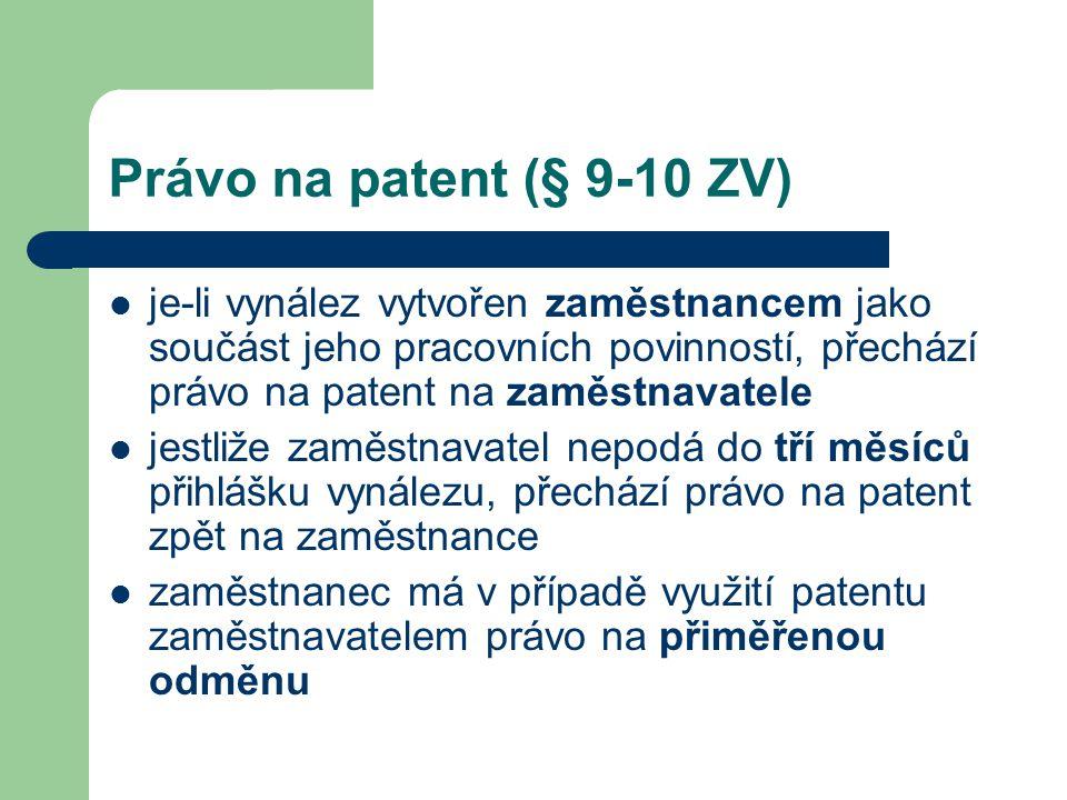 Právo na patent (§ 9-10 ZV) je-li vynález vytvořen zaměstnancem jako součást jeho pracovních povinností, přechází právo na patent na zaměstnavatele je