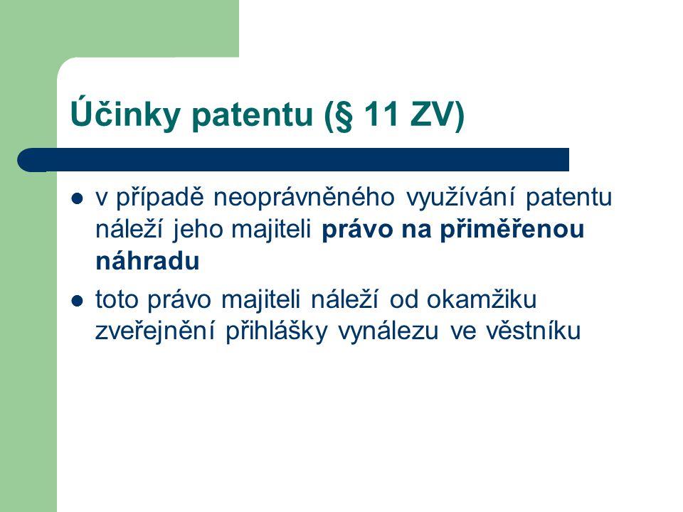 Účinky patentu (§ 11 ZV) v případě neoprávněného využívání patentu náleží jeho majiteli právo na přiměřenou náhradu toto právo majiteli náleží od okam