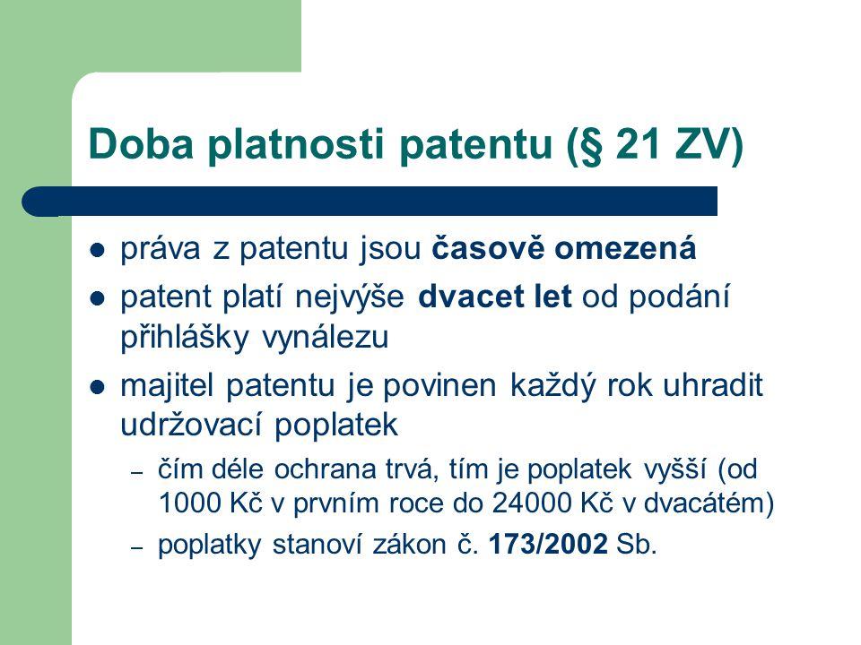 Doba platnosti patentu (§ 21 ZV) práva z patentu jsou časově omezená patent platí nejvýše dvacet let od podání přihlášky vynálezu majitel patentu je p
