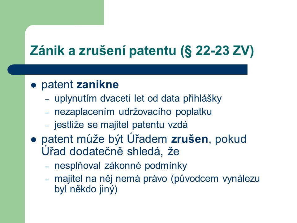 Zánik a zrušení patentu (§ 22-23 ZV) patent zanikne – uplynutím dvaceti let od data přihlášky – nezaplacením udržovacího poplatku – jestliže se majite