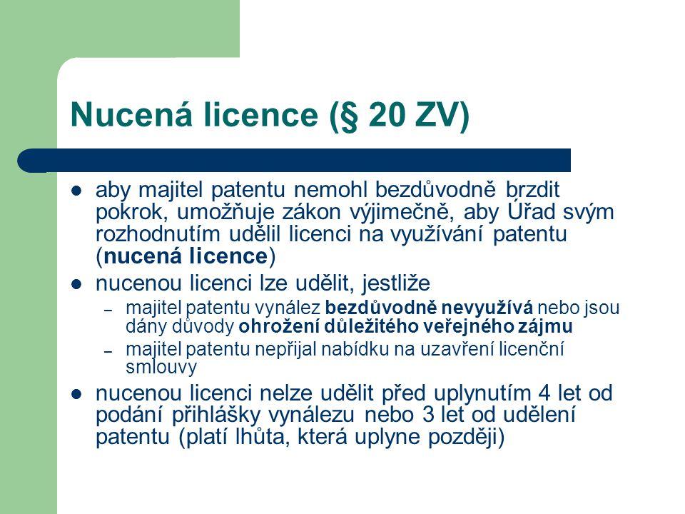 Nucená licence (§ 20 ZV) aby majitel patentu nemohl bezdůvodně brzdit pokrok, umožňuje zákon výjimečně, aby Úřad svým rozhodnutím udělil licenci na vy