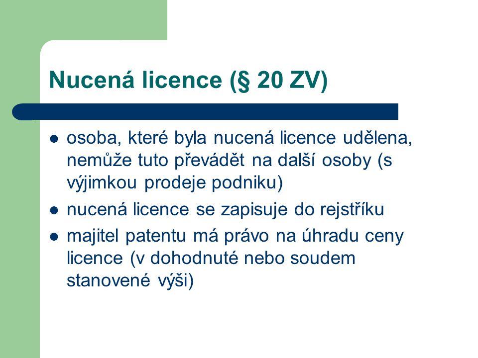 Nucená licence (§ 20 ZV) osoba, které byla nucená licence udělena, nemůže tuto převádět na další osoby (s výjimkou prodeje podniku) nucená licence se