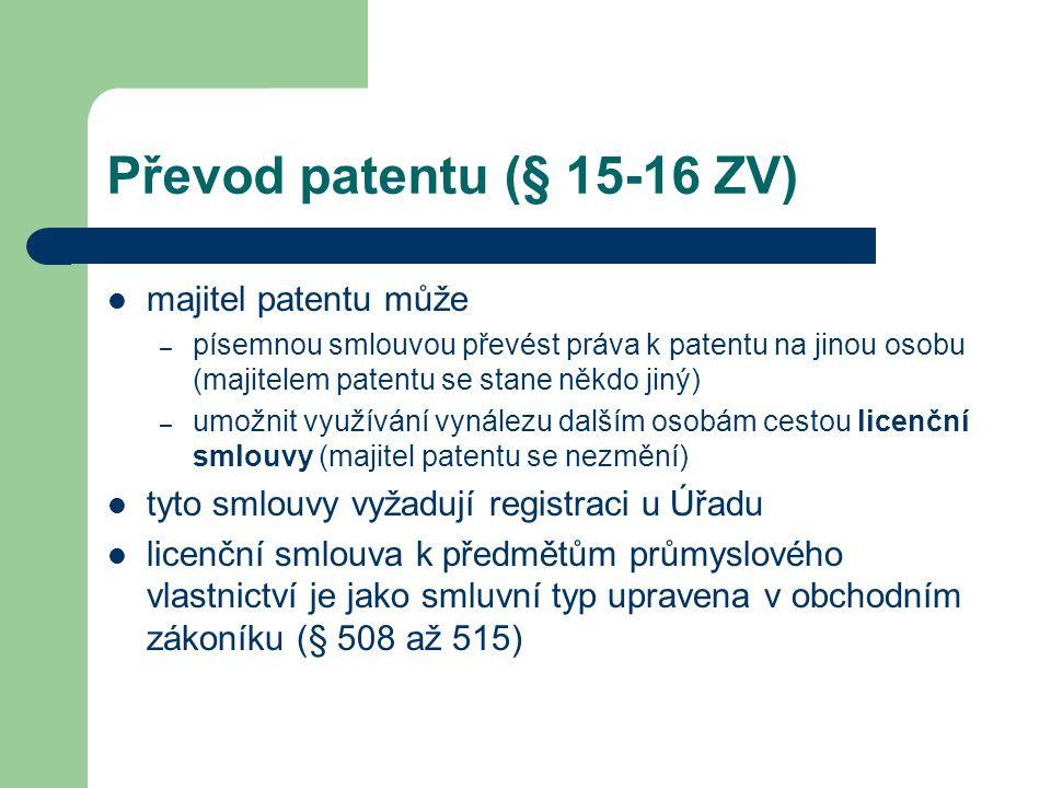 Převod patentu (§ 15-16 ZV) majitel patentu může – písemnou smlouvou převést práva k patentu na jinou osobu (majitelem patentu se stane někdo jiný) –