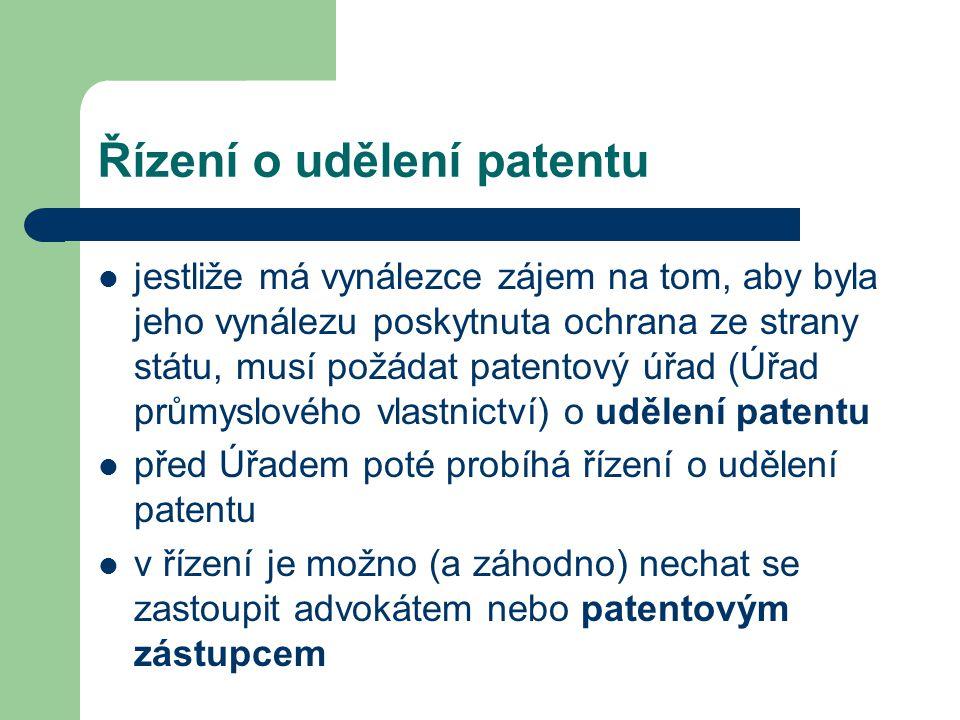 Řízení o udělení patentu jestliže má vynálezce zájem na tom, aby byla jeho vynálezu poskytnuta ochrana ze strany státu, musí požádat patentový úřad (Ú