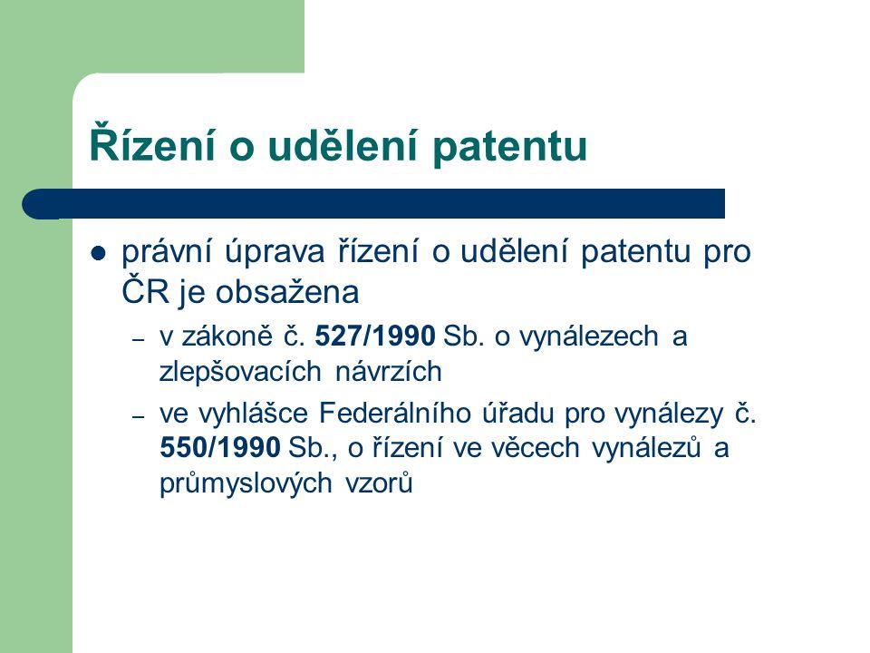Řízení o udělení patentu právní úprava řízení o udělení patentu pro ČR je obsažena – v zákoně č. 527/1990 Sb. o vynálezech a zlepšovacích návrzích – v