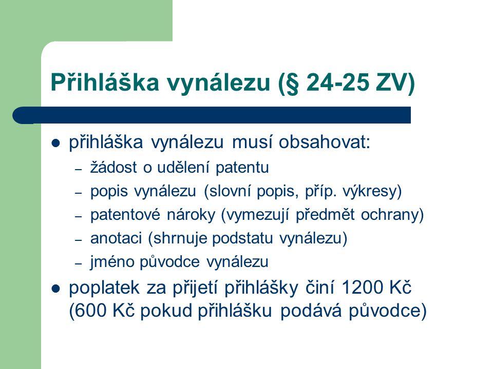 Přihláška vynálezu (§ 24-25 ZV) přihláška vynálezu musí obsahovat: – žádost o udělení patentu – popis vynálezu (slovní popis, příp. výkresy) – patento