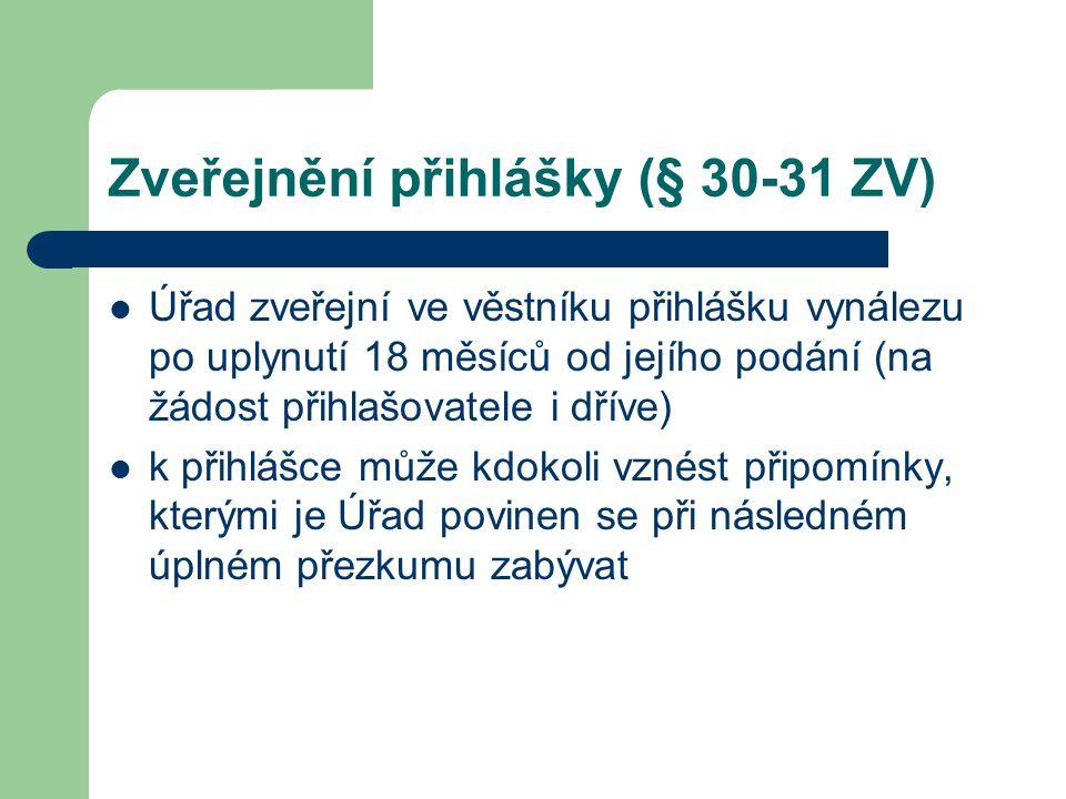 Zveřejnění přihlášky (§ 30-31 ZV) Úřad zveřejní ve věstníku přihlášku vynálezu po uplynutí 18 měsíců od jejího podání (na žádost přihlašovatele i dřív