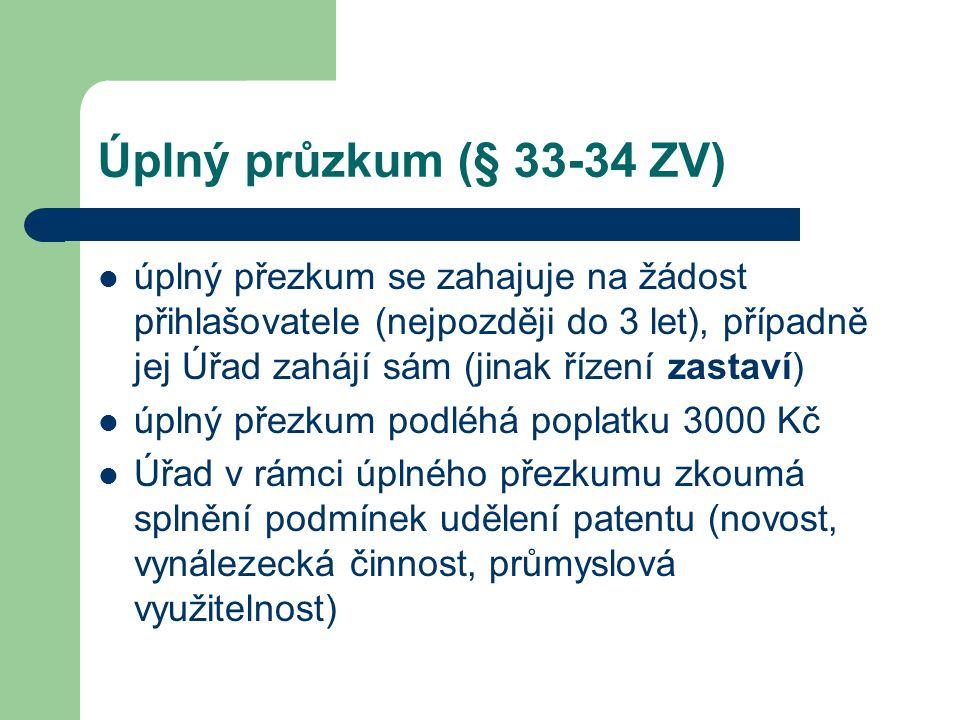 Úplný průzkum (§ 33-34 ZV) úplný přezkum se zahajuje na žádost přihlašovatele (nejpozději do 3 let), případně jej Úřad zahájí sám (jinak řízení zastav