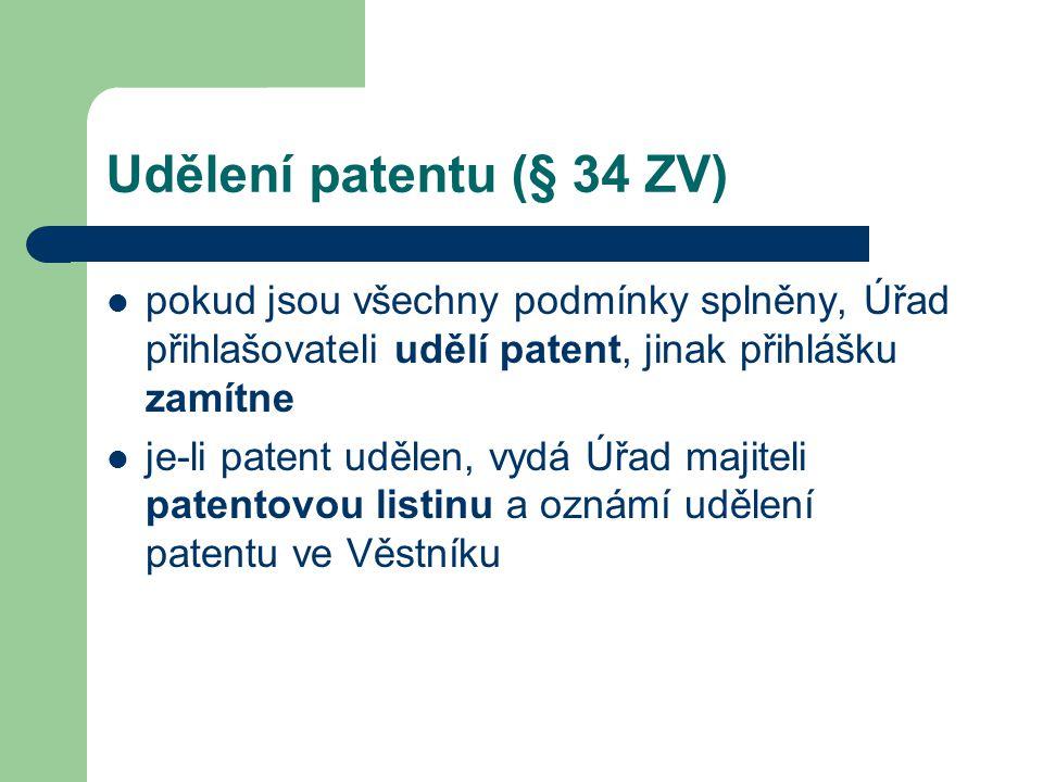 Udělení patentu (§ 34 ZV) pokud jsou všechny podmínky splněny, Úřad přihlašovateli udělí patent, jinak přihlášku zamítne je-li patent udělen, vydá Úřa