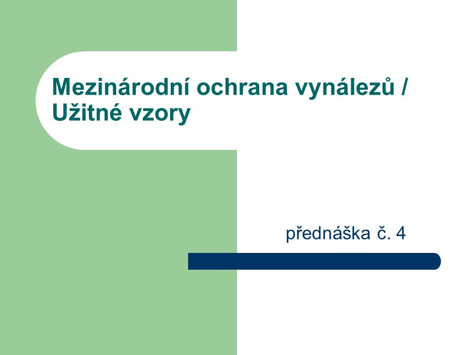 Mezinárodní ochrana vynálezů / Užitné vzory přednáška č. 4