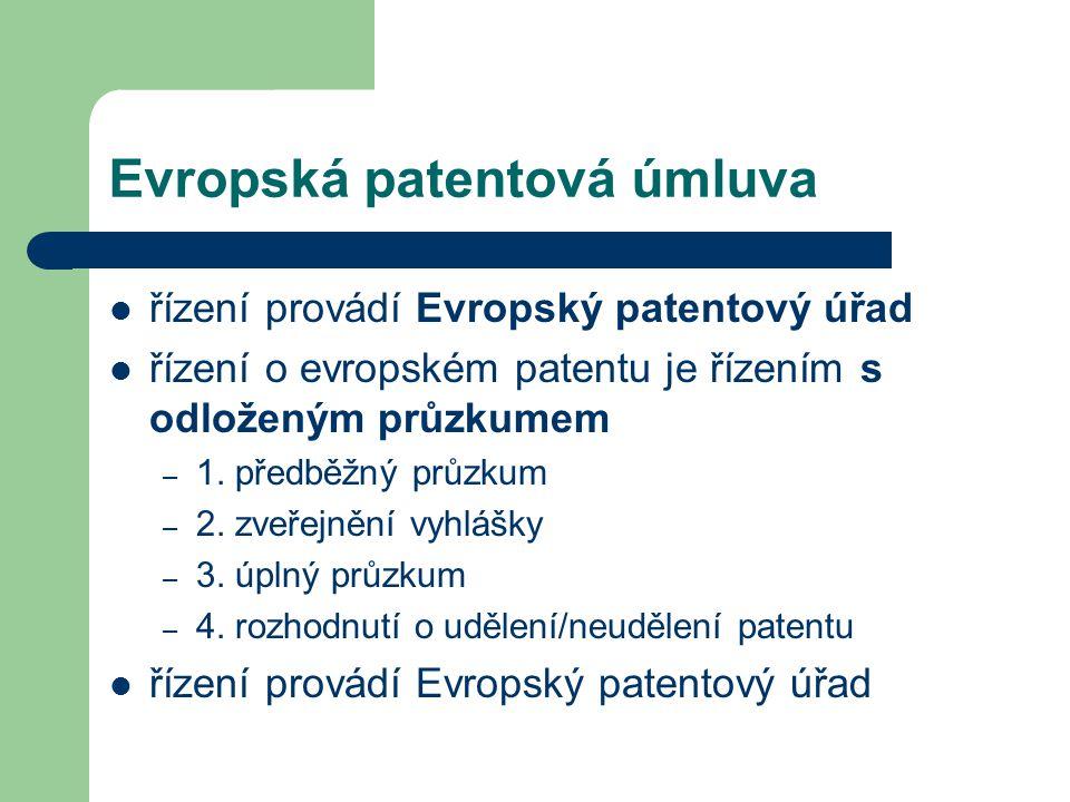Evropská patentová úmluva řízení provádí Evropský patentový úřad řízení o evropském patentu je řízením s odloženým průzkumem – 1. předběžný průzkum –