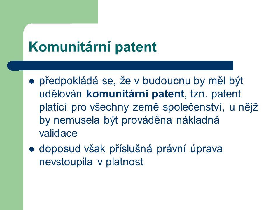 Komunitární patent předpokládá se, že v budoucnu by měl být udělován komunitární patent, tzn. patent platící pro všechny země společenství, u nějž by