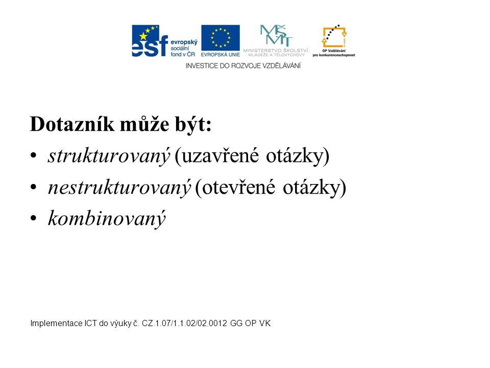 Dotazník může být: strukturovaný (uzavřené otázky) nestrukturovaný (otevřené otázky) kombinovaný Implementace ICT do výuky č.