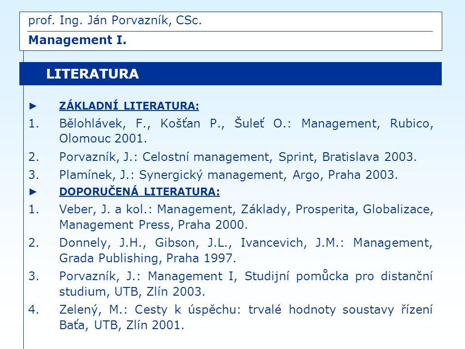 ► ZÁKLADNÍ LITERATURA: 1.Bělohlávek, F., Košťan P., Šuleť O.: Management, Rubico, Olomouc 2001. 2.Porvazník, J.: Celostní management, Sprint, Bratisla