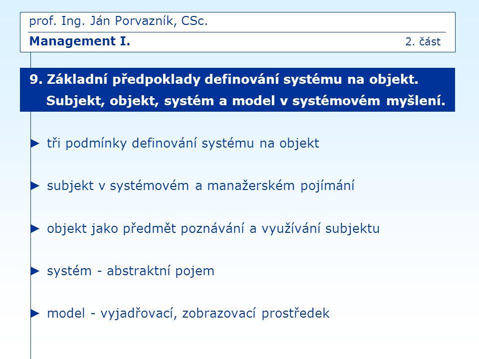 ► tři podmínky definování systému na objekt ► subjekt v systémovém a manažerském pojímání ► objekt jako předmět poznávání a využívání subjektu ► systé