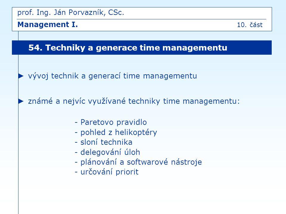 ► vývoj technik a generací time managementu ► známé a nejvíc využívané techniky time managementu: - Paretovo pravidlo - pohled z helikoptéry - sloní t