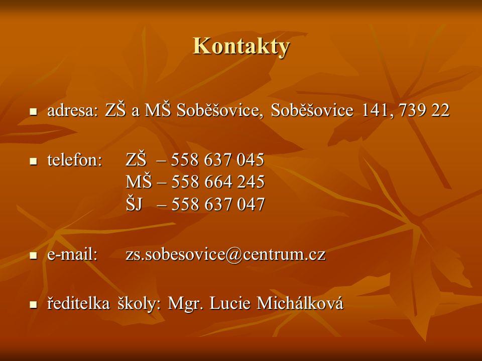 Kontakty adresa: ZŠ a MŠ Soběšovice, Soběšovice 141, 739 22 adresa: ZŠ a MŠ Soběšovice, Soběšovice 141, 739 22 telefon:ZŠ – 558 637 045 MŠ – 558 664 245 ŠJ – 558 637 047 telefon:ZŠ – 558 637 045 MŠ – 558 664 245 ŠJ – 558 637 047 e-mail:zs.sobesovice@centrum.cz e-mail:zs.sobesovice@centrum.cz ředitelka školy: Mgr.