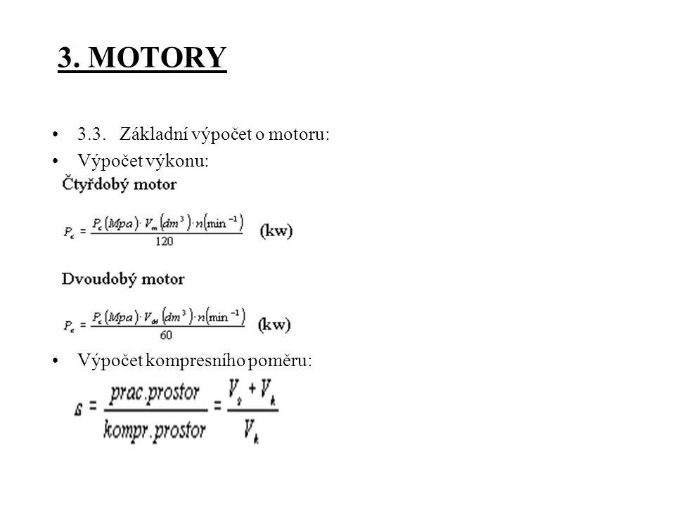 3. MOTORY 3.3. Základní výpočet o motoru: Výpočet výkonu: Výpočet kompresního poměru:
