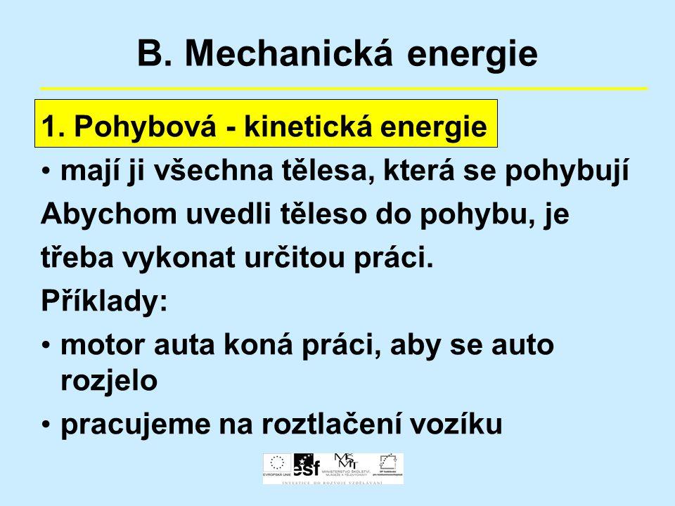 B. Mechanická energie 1. Pohybová - kinetická energie mají ji všechna tělesa, která se pohybují Abychom uvedli těleso do pohybu, je třeba vykonat urči